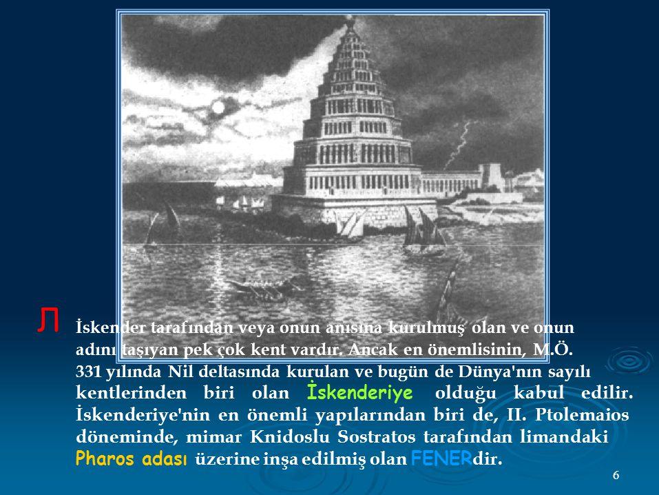 Л İskender tarafından veya onun anısına kurulmuş olan ve onun adını taşıyan pek çok kent vardır.