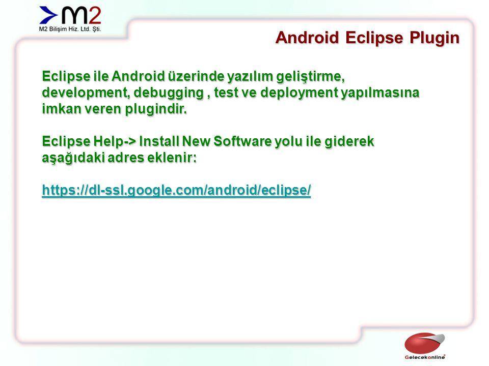 Eclipse ile Android üzerinde yazılım geliştirme, development, debugging, test ve deployment yapılmasına imkan veren plugindir.