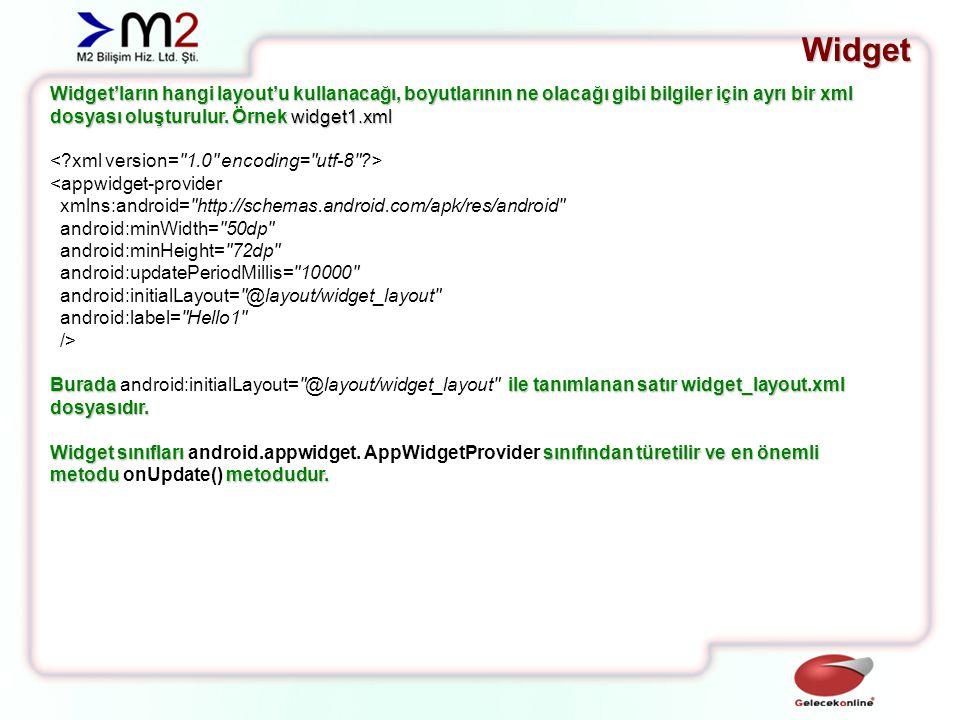 Widget Widget'ların hangi layout'u kullanacağı, boyutlarının ne olacağı gibi bilgiler için ayrı bir xml dosyası oluşturulur.
