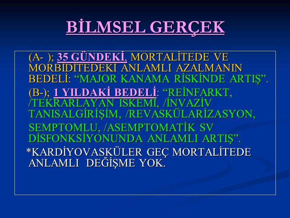 """BİLMSEL GERÇEK (A- ); 35 GÜNDEKİ, MORTALİTEDE VE MORBİDİTEDEKİ ANLAMLI AZALMANIN BEDELİ: """"MAJOR KANAMA RİSKİNDE ARTIŞ"""". (A- ); 35 GÜNDEKİ, MORTALİTEDE"""