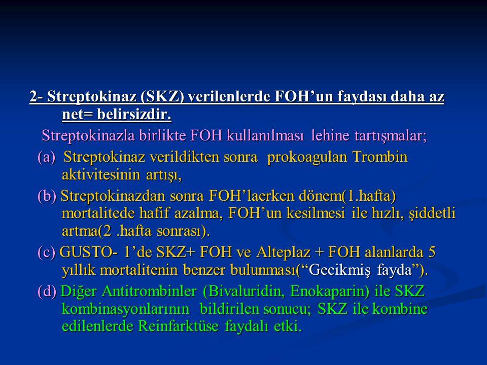 2- Streptokinaz (SKZ) verilenlerde FOH'un faydası daha az net= belirsizdir. Streptokinazla birlikte FOH kullanılması lehine tartışmalar; Streptokinazl