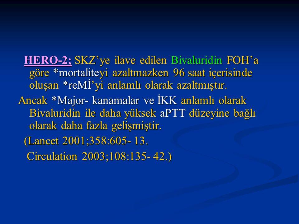 HERO-2; SKZ'ye ilave edilen Bivaluridin FOH'a göre *mortaliteyi azaltmazken 96 saat içerisinde oluşan *reMİ'yi anlamlı olarak azaltmıştır. HERO-2; SKZ