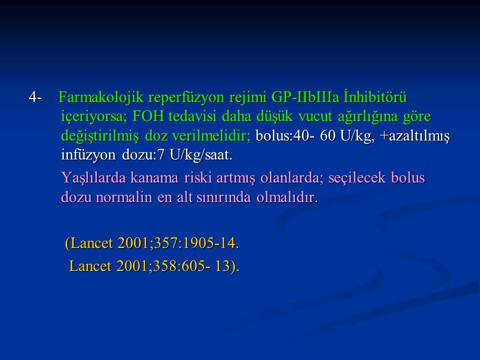 4- Farmakolojik reperfüzyon rejimi GP-IIbIIIa İnhibitörü içeriyorsa; FOH tedavisi daha düşük vucut ağırlığına göre değiştirilmiş doz verilmelidir; bol