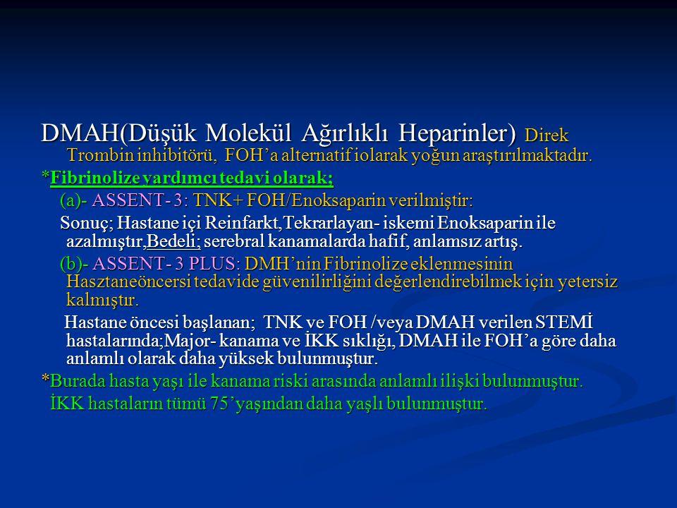 DMAH(Düşük Molekül Ağırlıklı Heparinler) Direk Trombin inhibitörü, FOH'a alternatif iolarak yoğun araştırılmaktadır. *Fibrinolize yardımcı tedavi olar