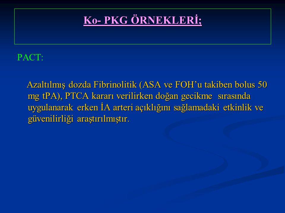 Ko- PKG ÖRNEKLERİ; PACT: Azaltılmış dozda Fibrinolitik (ASA ve FOH'u takiben bolus 50 mg tPA), PTCA kararı verilirken doğan gecikme sırasında uygulana