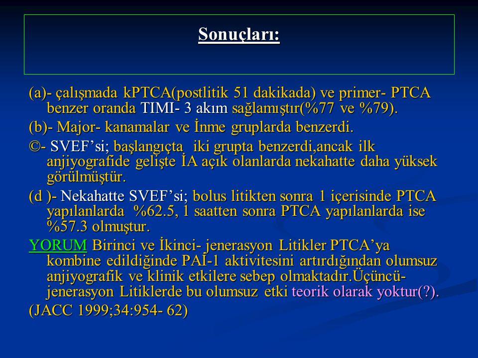Sonuçları: (a)- çalışmada kPTCA(postlitik 51 dakikada) ve primer- PTCA benzer oranda TIMI- 3 akım sağlamıştır(%77 ve %79). (b)- Major- kanamalar ve İn