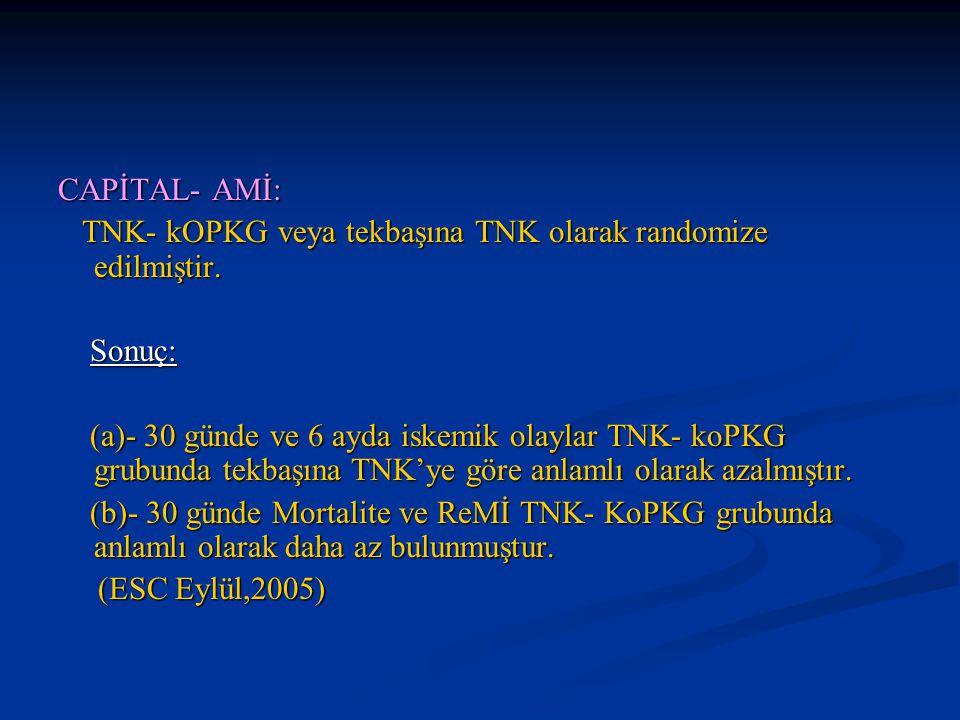 CAPİTAL- AMİ: TNK- kOPKG veya tekbaşına TNK olarak randomize edilmiştir. TNK- kOPKG veya tekbaşına TNK olarak randomize edilmiştir. Sonuç: Sonuç: (a)-