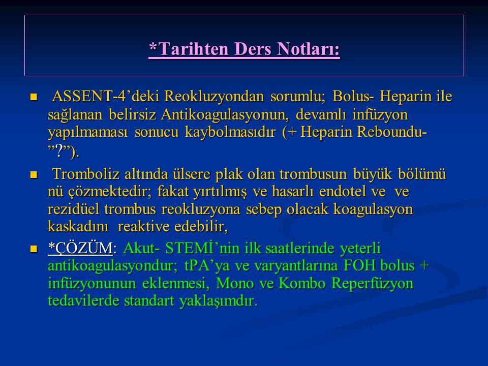 *Tarihten Ders Notları: ASSENT-4'deki Reokluzyondan sorumlu; Bolus- Heparin ile sağlanan belirsiz Antikoagulasyonun, devamlı infüzyon yapılmaması sonu