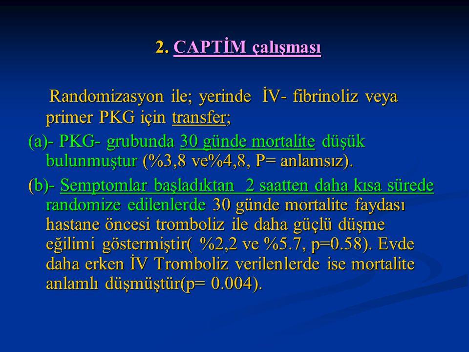 2. CAPTİM çalışması 2. CAPTİM çalışması Randomizasyon ile; yerinde İV- fibrinoliz veya primer PKG için transfer; Randomizasyon ile; yerinde İV- fibrin