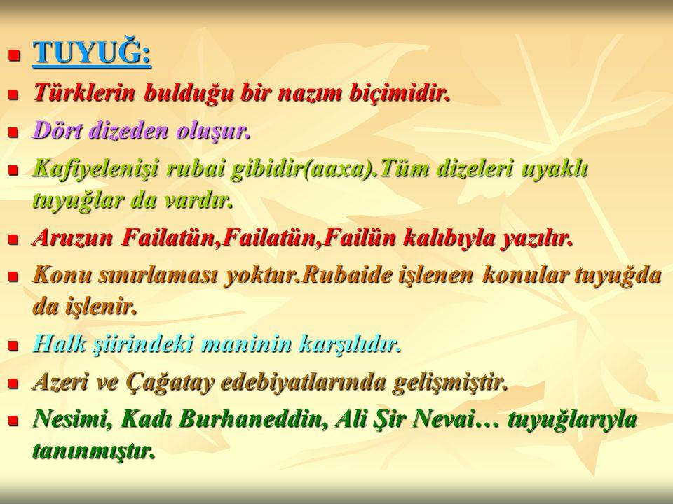 TUYUĞ: TUYUĞ: Türklerin bulduğu bir nazım biçimidir. Türklerin bulduğu bir nazım biçimidir. Dört dizeden oluşur. Dört dizeden oluşur. Kafiyelenişi rub