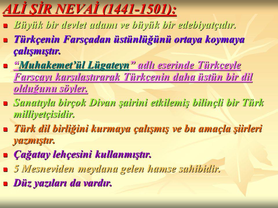 ALİ ŞİR NEVAİ (1441-1501): Büyük bir devlet adamı ve büyük bir edebiyatçıdır. Büyük bir devlet adamı ve büyük bir edebiyatçıdır. Türkçenin Farsçadan ü