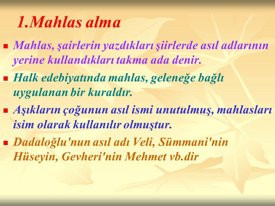1.Mahlas alma Mahlas, şairlerin yazdıkları şiirlerde asıl adlarının yerine kullandıkları takma ada denir. Halk edebiyatında mahlas, geleneğe bağlı uyg