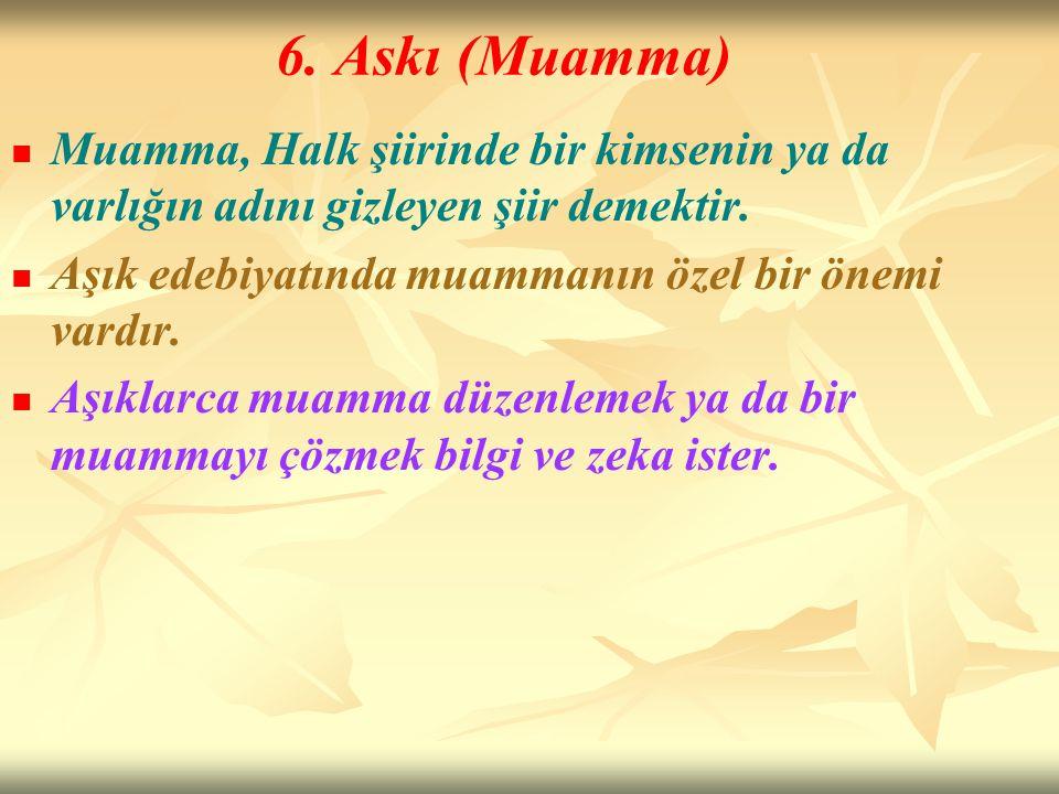 6. Askı (Muamma) Muamma, Halk şiirinde bir kimsenin ya da varlığın adını gizleyen şiir demektir. Aşık edebiyatında muammanın özel bir önemi vardır. Aş
