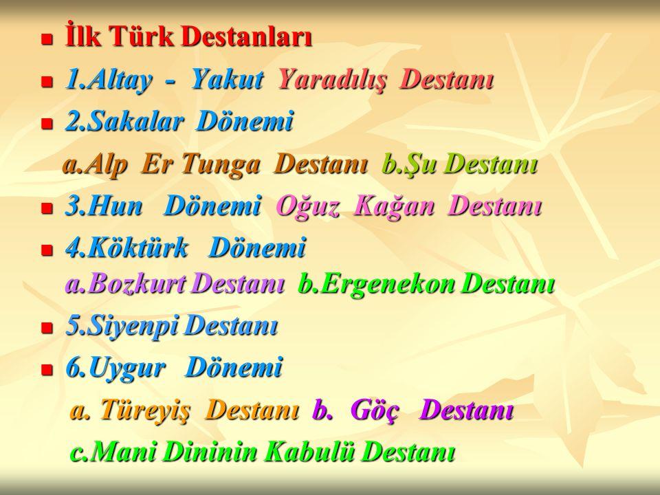 İlk Türk Destanları İlk Türk Destanları 1.Altay - Yakut Yaradılış Destanı 1.Altay - Yakut Yaradılış Destanı 2.Sakalar Dönemi 2.Sakalar Dönemi a.Alp Er