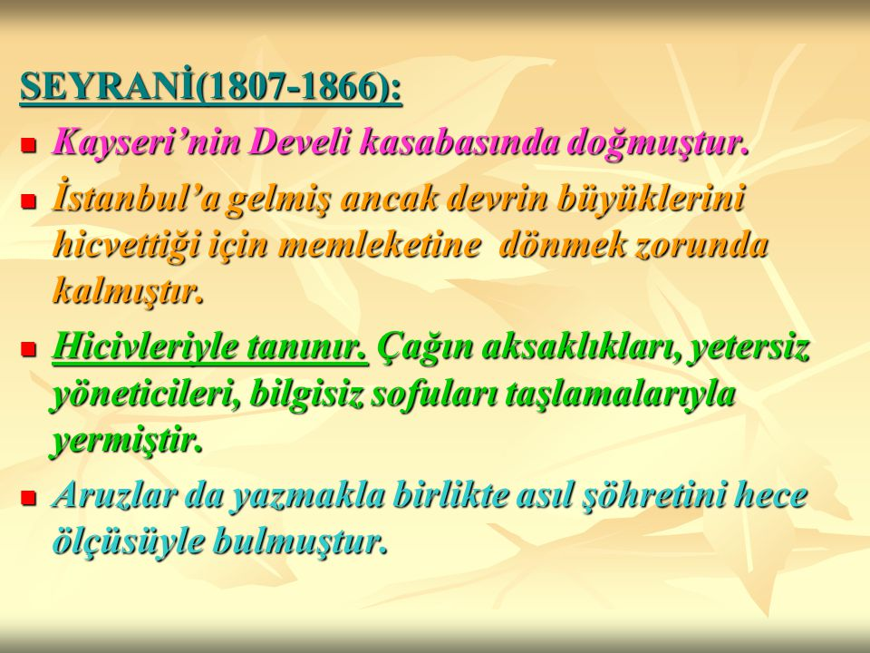 SEYRANİ(1807-1866): Kayseri'nin Develi kasabasında doğmuştur. Kayseri'nin Develi kasabasında doğmuştur. İstanbul'a gelmiş ancak devrin büyüklerini hic