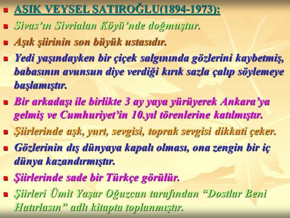 AŞIK VEYSEL ŞATIROĞLU(1894-1973): AŞIK VEYSEL ŞATIROĞLU(1894-1973): Sivas'ın Sivrialan Köyü'nde doğmuştur. Sivas'ın Sivrialan Köyü'nde doğmuştur. Aşık