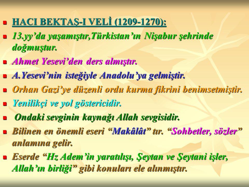 HACI BEKTAŞ-I VELİ (1209-1270): HACI BEKTAŞ-I VELİ (1209-1270): 13.yy'da yaşamıştır,Türkistan'ın Nişabur şehrinde doğmuştur. 13.yy'da yaşamıştır,Türki