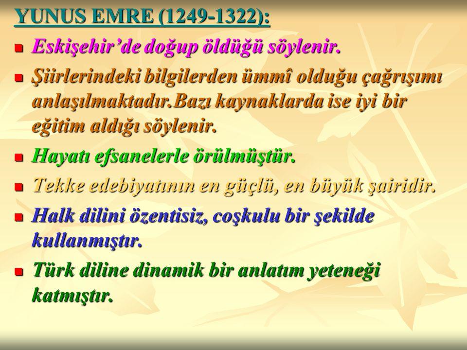 YUNUS EMRE (1249-1322): Eskişehir'de doğup öldüğü söylenir. Eskişehir'de doğup öldüğü söylenir. Şiirlerindeki bilgilerden ümmî olduğu çağrışımı anlaşı