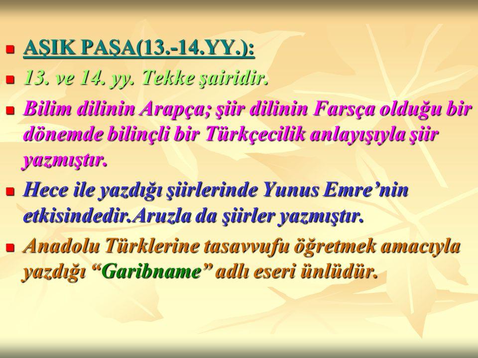 AŞIK PAŞA(13.-14.YY.): AŞIK PAŞA(13.-14.YY.): 13. ve 14. yy. Tekke şairidir. 13. ve 14. yy. Tekke şairidir. Bilim dilinin Arapça; şiir dilinin Farsça