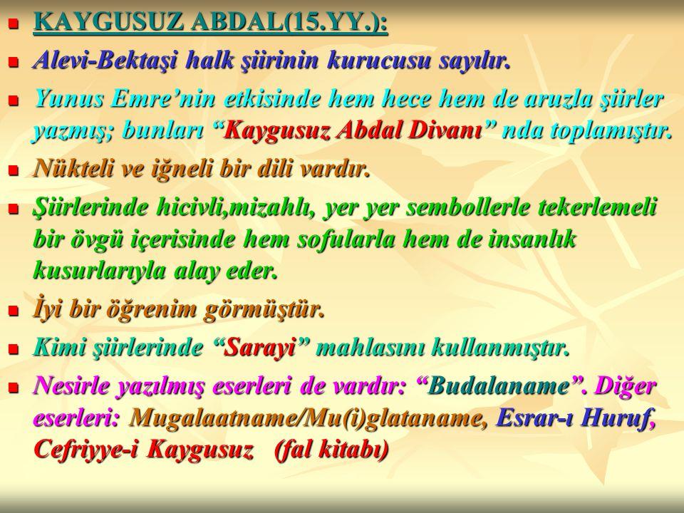 KAYGUSUZ ABDAL(15.YY.): KAYGUSUZ ABDAL(15.YY.): Alevi-Bektaşi halk şiirinin kurucusu sayılır. Alevi-Bektaşi halk şiirinin kurucusu sayılır. Yunus Emre