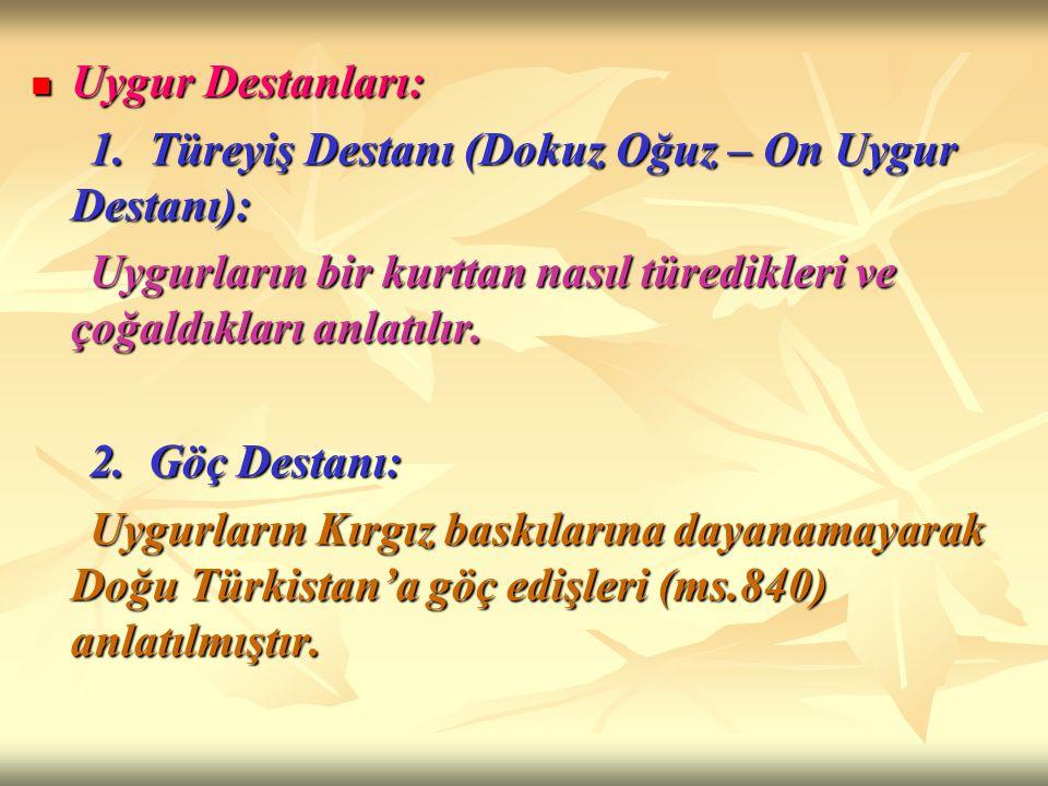 Uygur Destanları: Uygur Destanları: 1. Türeyiş Destanı (Dokuz Oğuz – On Uygur Destanı): 1. Türeyiş Destanı (Dokuz Oğuz – On Uygur Destanı): Uygurların