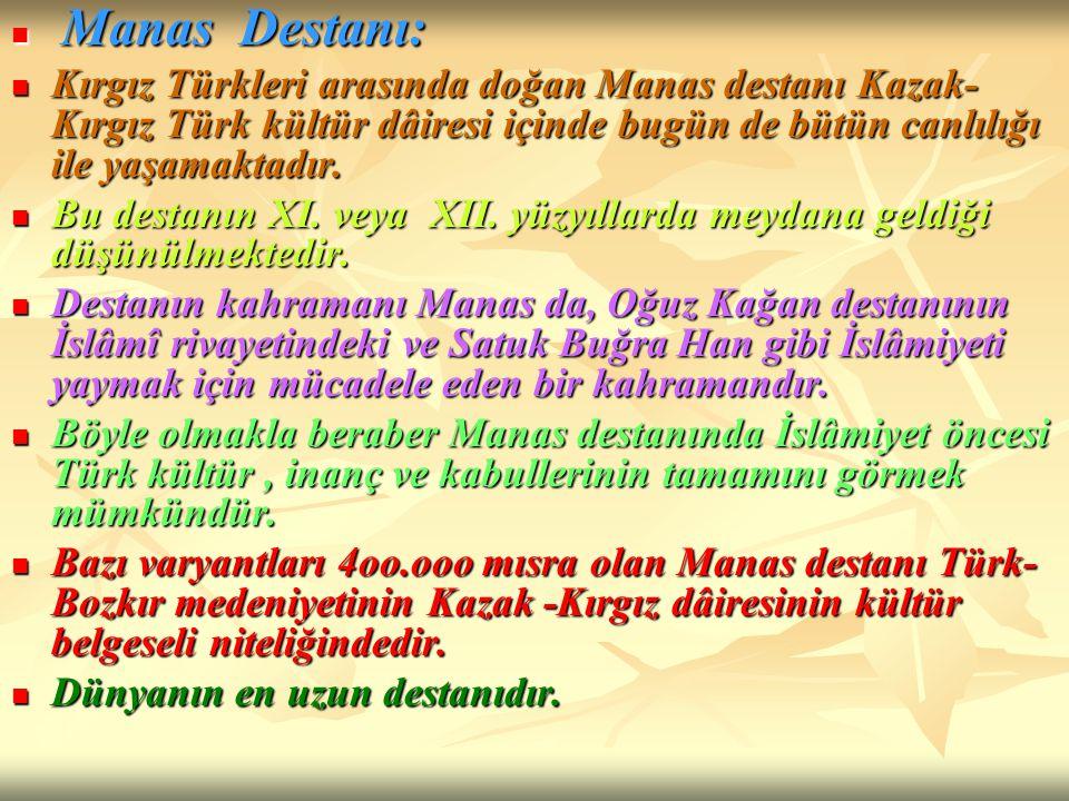 Manas Destanı: Manas Destanı: Kırgız Türkleri arasında doğan Manas destanı Kazak- Kırgız Türk kültür dâiresi içinde bugün de bütün canlılığı ile yaşam