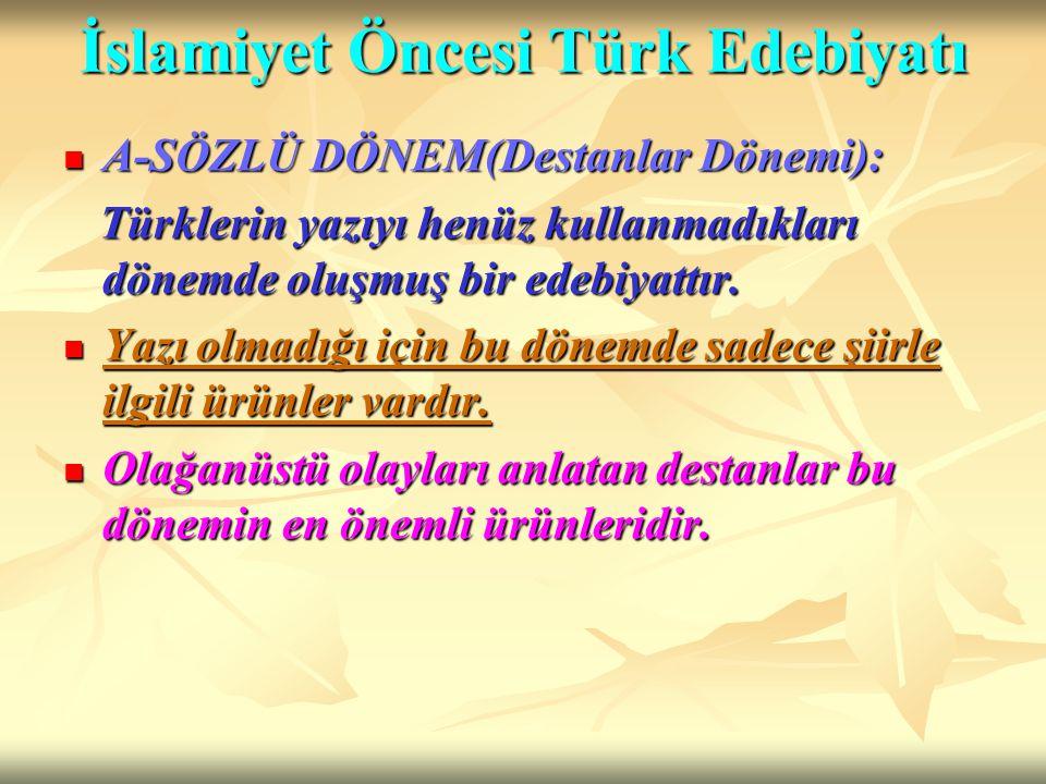 İslamiyet Öncesi Türk Edebiyatı A-SÖZLÜ DÖNEM(Destanlar Dönemi): A-SÖZLÜ DÖNEM(Destanlar Dönemi): Türklerin yazıyı henüz kullanmadıkları dönemde oluşm