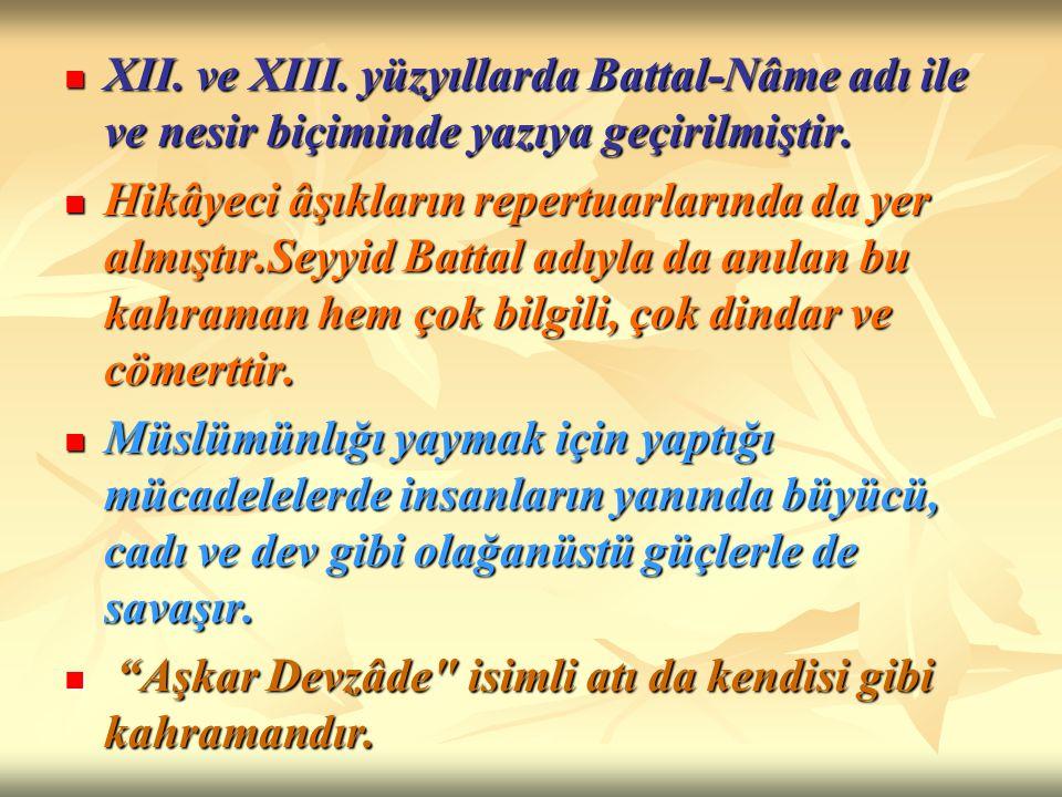XII. ve XIII. yüzyıllarda Battal-Nâme adı ile ve nesir biçiminde yazıya geçirilmiştir. XII. ve XIII. yüzyıllarda Battal-Nâme adı ile ve nesir biçimind