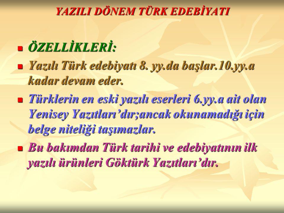 YAZILI DÖNEM TÜRK EDEBİYATI ÖZELLİKLERİ: ÖZELLİKLERİ: Yazılı Türk edebiyatı 8. yy.da başlar.10.yy.a kadar devam eder. Yazılı Türk edebiyatı 8. yy.da b