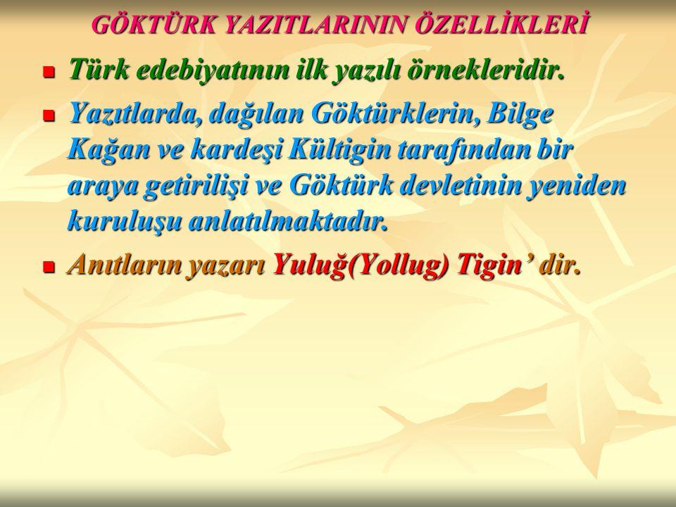 GÖKTÜRK YAZITLARININ ÖZELLİKLERİ Türk edebiyatının ilk yazılı örnekleridir. Türk edebiyatının ilk yazılı örnekleridir. Yazıtlarda, dağılan Göktürkleri