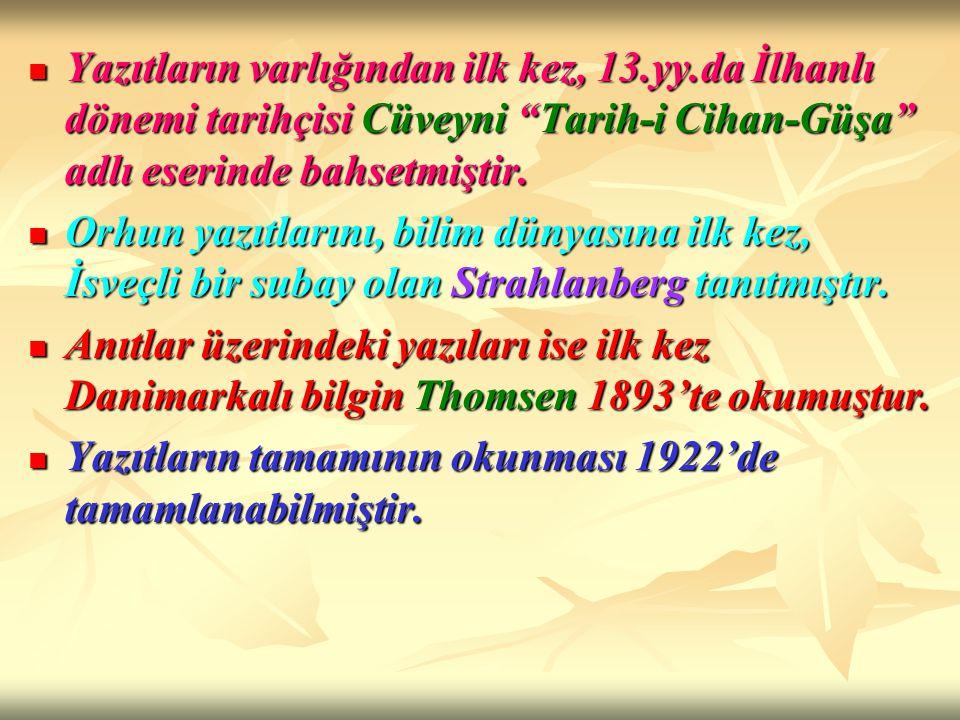 """Yazıtların varlığından ilk kez, 13.yy.da İlhanlı dönemi tarihçisi Cüveyni """"Tarih-i Cihan-Güşa"""" adlı eserinde bahsetmiştir. Yazıtların varlığından ilk"""