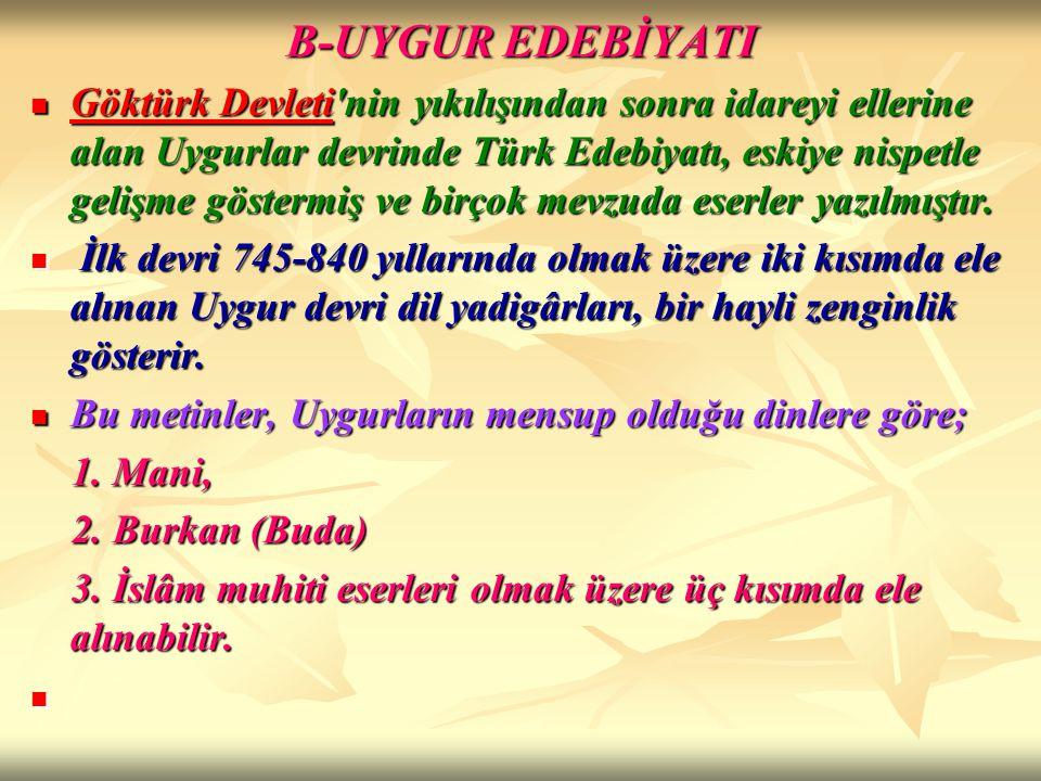 B-UYGUR EDEBİYATI Göktürk Devleti'nin yıkılışından sonra idareyi ellerine alan Uygurlar devrinde Türk Edebiyatı, eskiye nispetle gelişme göstermiş ve
