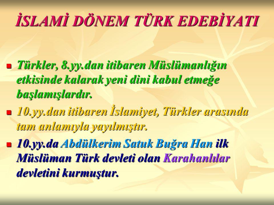 İSLAMİ DÖNEM TÜRK EDEBİYATI Türkler, 8.yy.dan itibaren Müslümanlığın etkisinde kalarak yeni dini kabul etmeğe başlamışlardır. Türkler, 8.yy.dan itibar