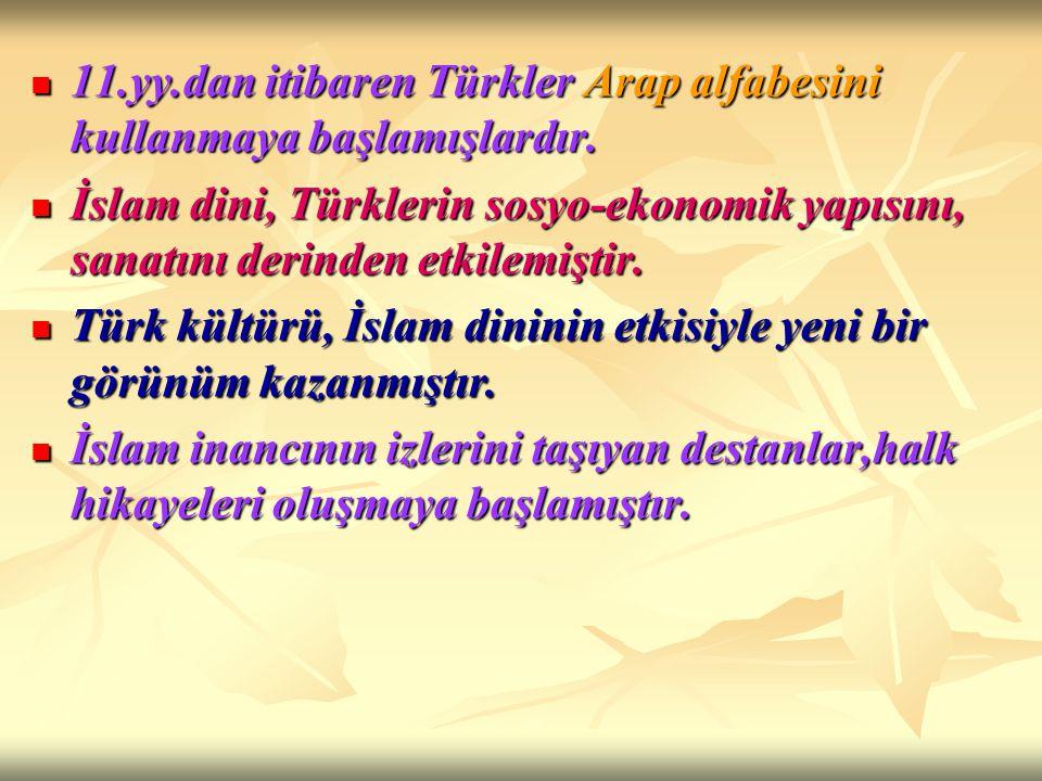 11.yy.dan itibaren Türkler Arap alfabesini kullanmaya başlamışlardır. 11.yy.dan itibaren Türkler Arap alfabesini kullanmaya başlamışlardır. İslam dini
