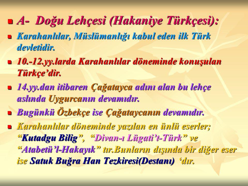 A- Doğu Lehçesi (Hakaniye Türkçesi): A- Doğu Lehçesi (Hakaniye Türkçesi): Karahanlılar, Müslümanlığı kabul eden ilk Türk devletidir. Karahanlılar, Müs