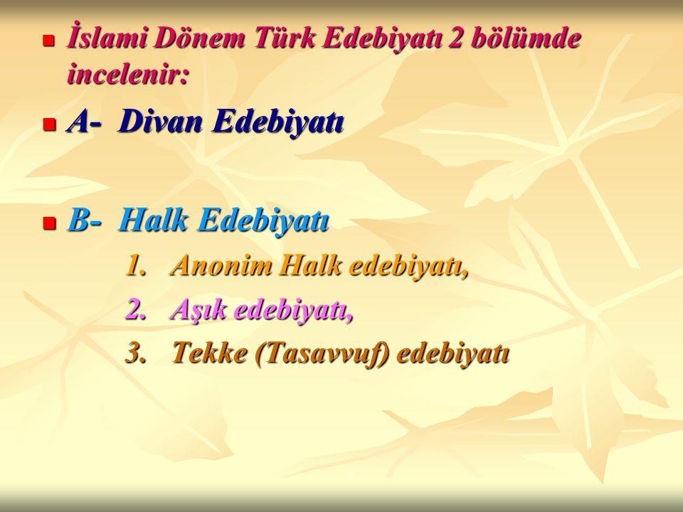İslami Dönem Türk Edebiyatı 2 bölümde incelenir: İslami Dönem Türk Edebiyatı 2 bölümde incelenir: A- Divan Edebiyatı A- Divan Edebiyatı B- Halk Edebiy