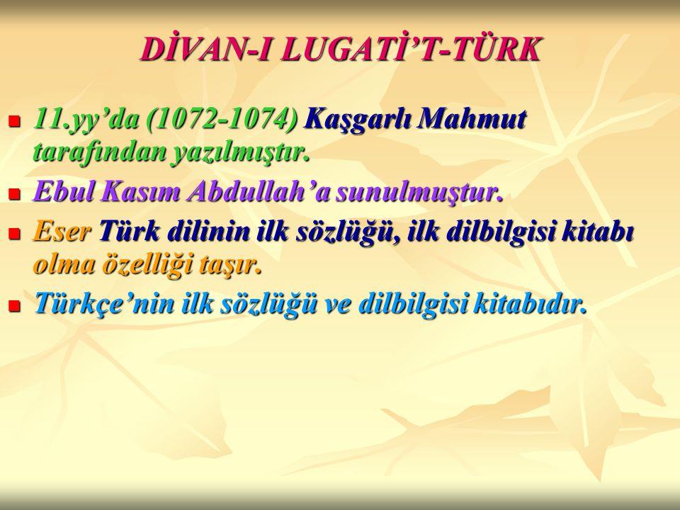 DİVAN-I LUGATİ'T-TÜRK 11.yy'da (1072-1074) Kaşgarlı Mahmut tarafından yazılmıştır. 11.yy'da (1072-1074) Kaşgarlı Mahmut tarafından yazılmıştır. Ebul K