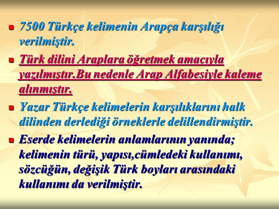 7500 Türkçe kelimenin Arapça karşılığı verilmiştir. 7500 Türkçe kelimenin Arapça karşılığı verilmiştir. Türk dilini Araplara öğretmek amacıyla yazılmı