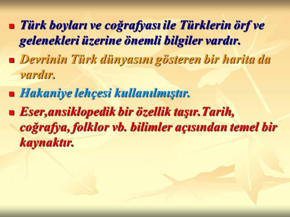 Türk boyları ve coğrafyası ile Türklerin örf ve gelenekleri üzerine önemli bilgiler vardır. Türk boyları ve coğrafyası ile Türklerin örf ve gelenekler