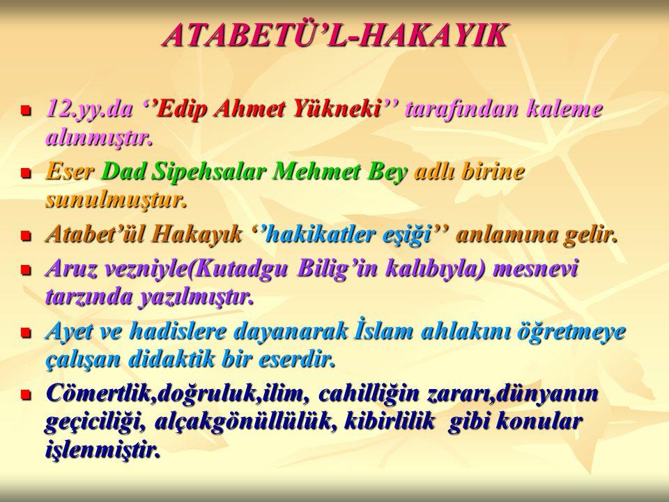 ATABETÜ'L-HAKAYIK 12.yy.da ''Edip Ahmet Yükneki'' tarafından kaleme alınmıştır. 12.yy.da ''Edip Ahmet Yükneki'' tarafından kaleme alınmıştır. Eser Dad
