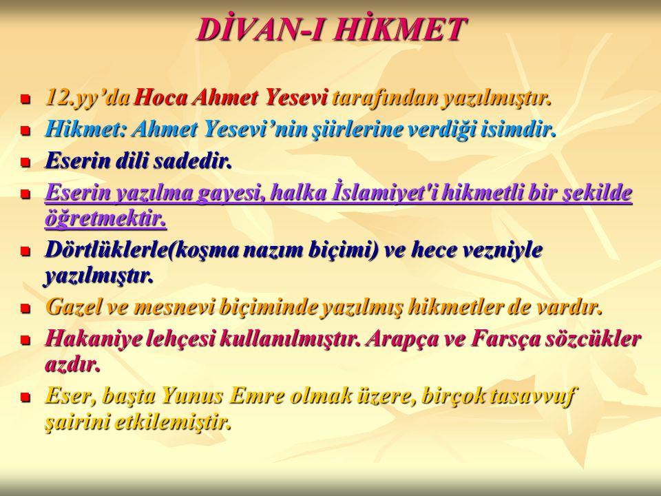 DİVAN-I HİKMET 12.yy'da Hoca Ahmet Yesevi tarafından yazılmıştır. 12.yy'da Hoca Ahmet Yesevi tarafından yazılmıştır. Hikmet: Ahmet Yesevi'nin şiirleri
