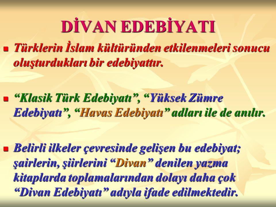DİVAN EDEBİYATI Türklerin İslam kültüründen etkilenmeleri sonucu oluşturdukları bir edebiyattır. Türklerin İslam kültüründen etkilenmeleri sonucu oluş