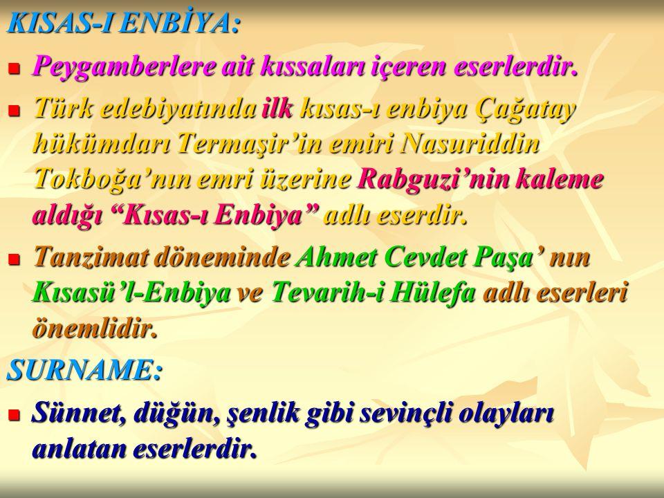 KISAS-I ENBİYA: Peygamberlere ait kıssaları içeren eserlerdir. Peygamberlere ait kıssaları içeren eserlerdir. Türk edebiyatında ilk kısas-ı enbiya Çağ