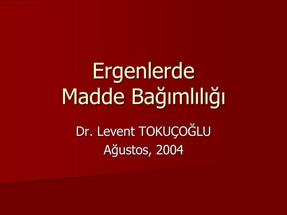 Ergenlerde Madde Bağımlılığı Dr. Levent TOKUÇOĞLU Ağustos, 2004