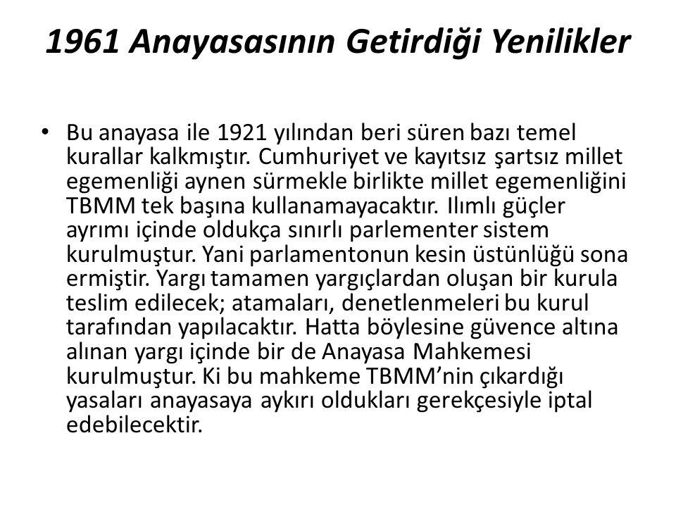 1961 Anayasasının Getirdiği Yenilikler Bu anayasa ile 1921 yılından beri süren bazı temel kurallar kalkmıştır. Cumhuriyet ve kayıtsız şartsız millet e