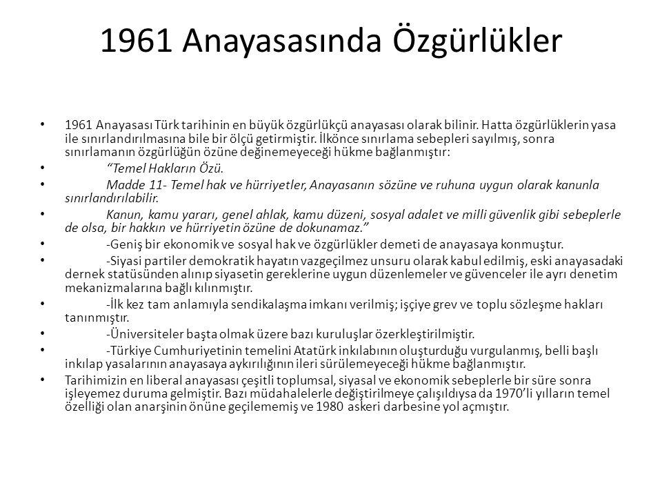 1961 Anayasasında Özgürlükler 1961 Anayasası Türk tarihinin en büyük özgürlükçü anayasası olarak bilinir. Hatta özgürlüklerin yasa ile sınırlandırılma