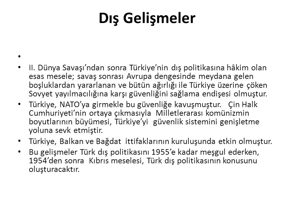 Dış Gelişmeler II. Dünya Savaşı'ndan sonra Türkiye'nin dış politikasına hâkim olan esas mesele; savaş sonrası Avrupa dengesinde meydana gelen boşlukla