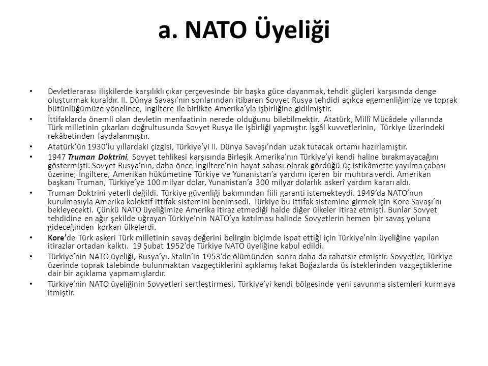 a. NATO Üyeliği Devletlerarası ilişkilerde karşılıklı çıkar çerçevesinde bir başka güce dayanmak, tehdit güçleri karşısında denge oluşturmak kuraldır.