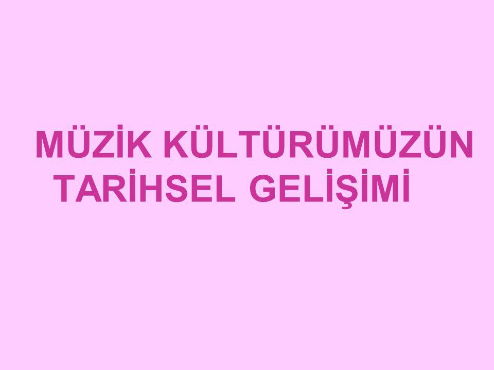 TÜRK MÜZİĞİ Türk müzik tarihi kendi bünyesinde kendine has ve kendi ürettiği biçimi ile genel müzik tarihi içinde yerini aldı.