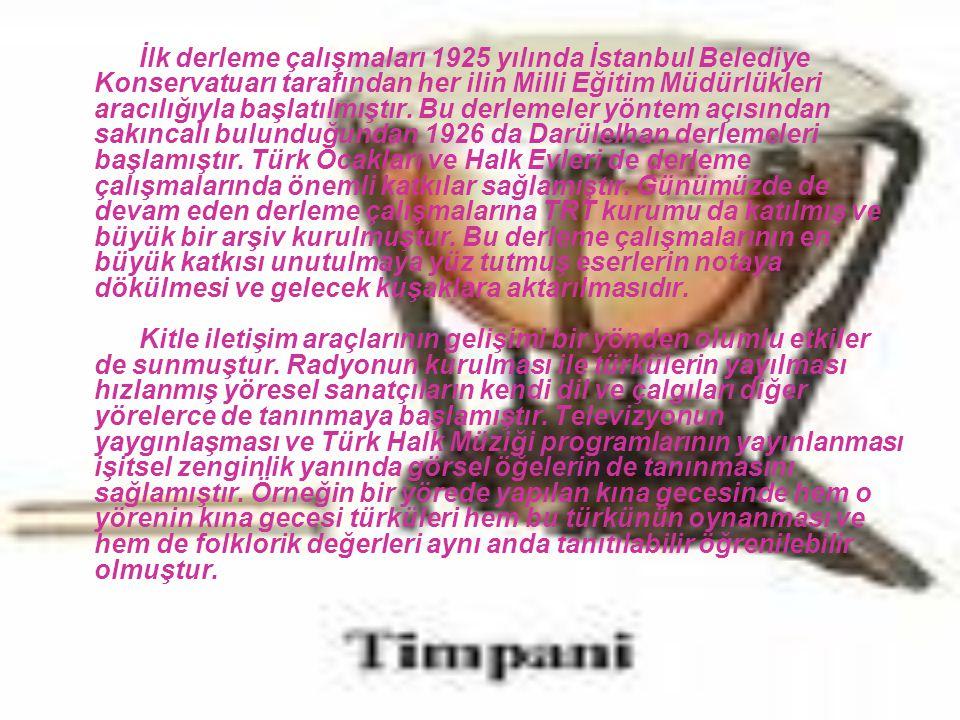 İlk derleme çalışmaları 1925 yılında İstanbul Belediye Konservatuarı tarafından her ilin Milli Eğitim Müdürlükleri aracılığıyla başlatılmıştır. Bu der